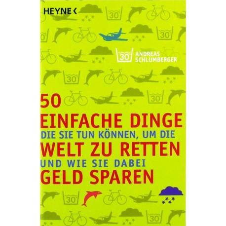 50 einfache Dinge die Sie tun können, um die Welt zu retten. Von Andreas Schlumberger (2009).