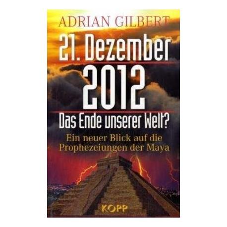 21. Dezember 2012. Das Ende unserer Welt? Von Adrian Gilbert (2007).