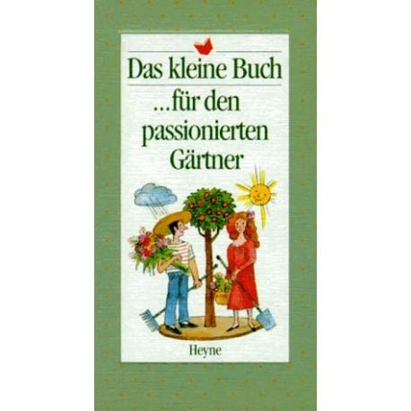 Das kleine Buch für den passionierten Gärtner. Von Wilfried Blecher (1994).