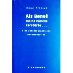 Als Benes meine Familie zerstörte. Von Hugo Fritsch (2000). Handsigniert!
