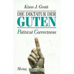Die Diktatur der Guten. Political Correctness. Von Klaus J. Groth (1996).