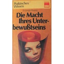 Die Macht Ihres Unterbewußtseins. Von Dr. Joseph Murphy (1973).