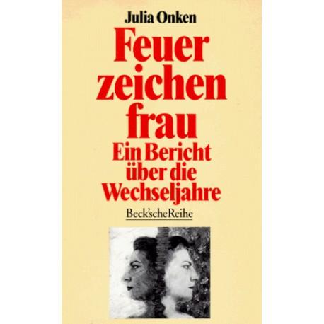 Feuerzeichenfrau. Ein Bericht über die Wechseljahre. Von Julia Onken (1993).