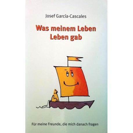 Was meinem Leben Leben gab. Von Josef Garcia-Cascales (2003).