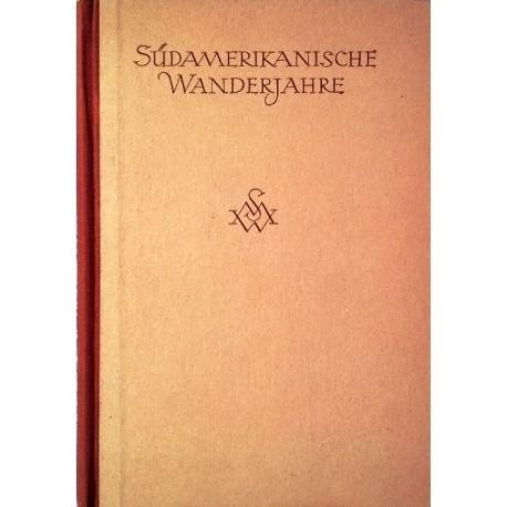 Südamerikanische Wanderjahre. Von Siegfried Martin Winter (1941).