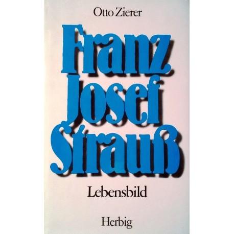 Franz Josef Strauß. Lebensbild. Von Otto Zierer (1985).
