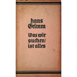 Was wir suchen ist alles. Von Hans Grimm (1937).
