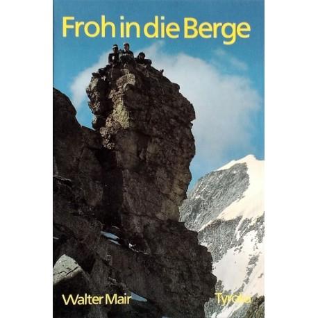 Froh in die Berge. Von Walter Mair (1986). Handsigniert!