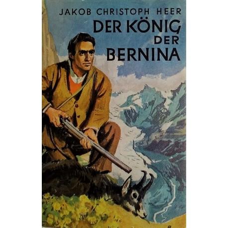 Der König der Bernina. Von Jakob Christoph Heer (1960).