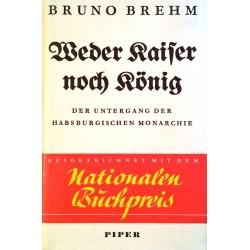 Weder Kaiser noch König. Von Bruno Brehm (1933).