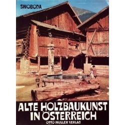 Alte Holzbaukunst in Österreich. Von Otto Swoboda (1975).