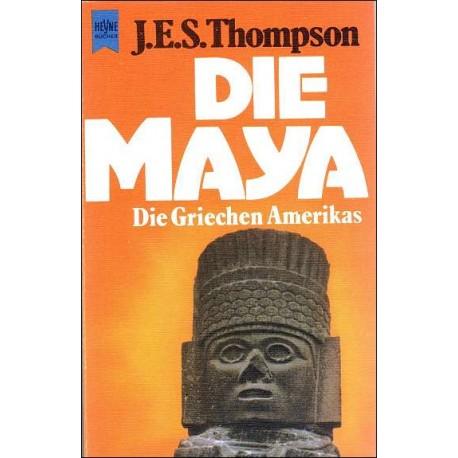 Die Maya. Die Griechen Amerikas. Von J. E. S. Thompson (1976).