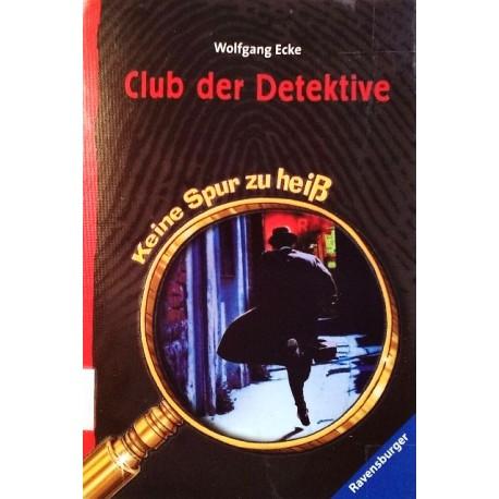 Club der Detektive. Keine Spur zu heiß. Von Wolfgang Ecke (2007).