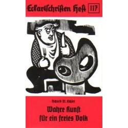 Wahre Kunst für ein freies Volk. Von Eichler Richard W. (1991).