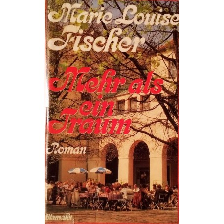 Mehr als ein Traum. Von Marie Louise Fischer (1983).