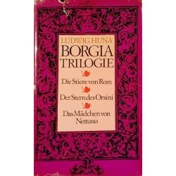 Borgia-Trilogie. Von Ludwig Huna (1972).