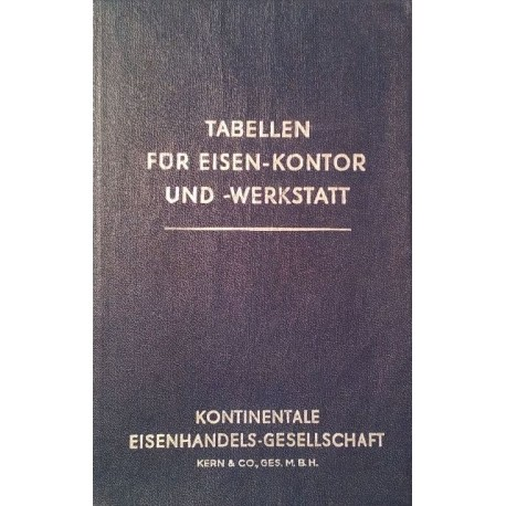 Tabellen für Eisen-Kontor und -Werkstatt. Von: Kontinentale Eisenhandels-Gesellschaft Kern (1956).
