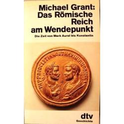 Das römische Reich am Wendepunkt. Von Michael Grant (1984).