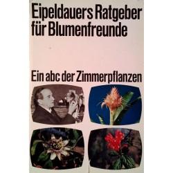 Eipeldauers Ratgeber für Blumenfreunde. Von Anton Eipeldauer (1970).