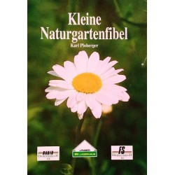 Kleine Naturgartenfibel. Von Karl Ploberger (1992).