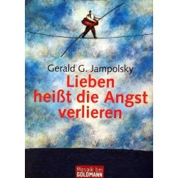 Lieben heißt die Angst verlieren. Von Gerald G. Jampolsky (2005).