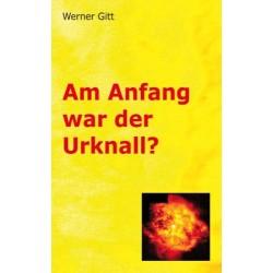 Am Anfang war der Urknall? Von Werner Gitt (2005).