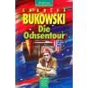 Die Ochsentour. Von Charles Bukowski (1991).