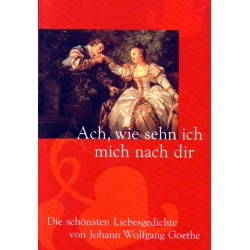 Ach, wie sehn ich mich nach dir. Von Johann Wolfgang Goethe (1999).