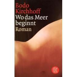 Wo das Meer beginnt. Von Bodo Kirchhoff (2007).