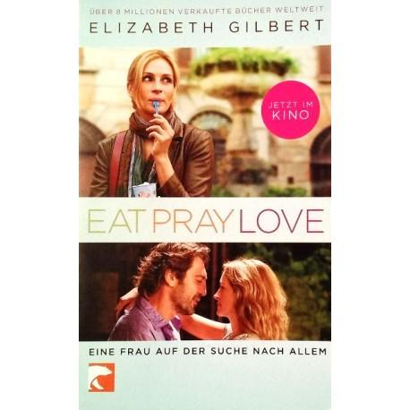 Eat Pray Love. Von Elizabeth Gilbert (2010).