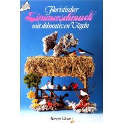 Floristischer Zimmerschmuck mit dekorativen Vögeln. Von Margret Glende (1988).