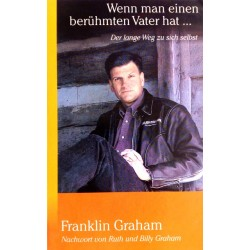 Wenn man einen berühmten Vater hat. Von Franklin Graham (2000).