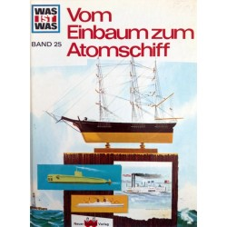 Vom Einbaum zum Atomschiff. Was ist was 25. Von Robert Scharff (1965).