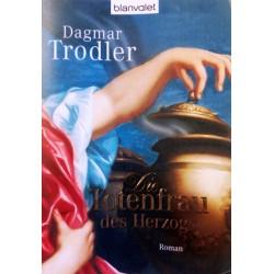 Die Totenfrau des Herzogs. Von Dagmar Trodler (2011).