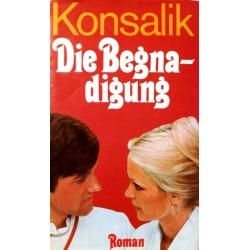 Die Begnadigung. Von Heinz G. Konsalik (1980).