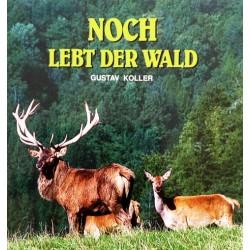 Noch lebt der Wald. Von Gustav Koller (1993).