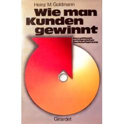 Wie man Kunden gewinnt. Von Heinz M. Goldmann (1975).