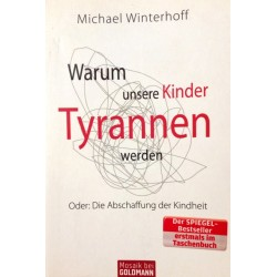 Warum unsere Kinder Tyrannen werden. Von Michael Winterhoff (2010).