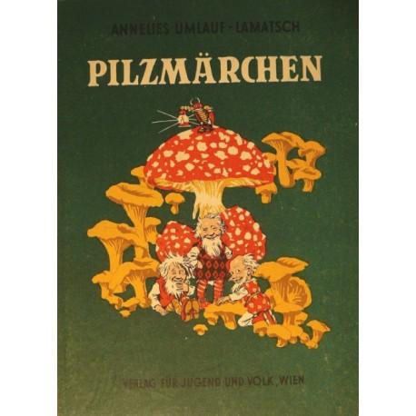 Pilzmärchen. Von Annelies Umlauf-Lamatsch (1951).