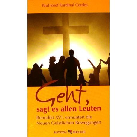 Geht, sagt es allen Leuten. Von Paul Josef Kardinal Cordes (2012).