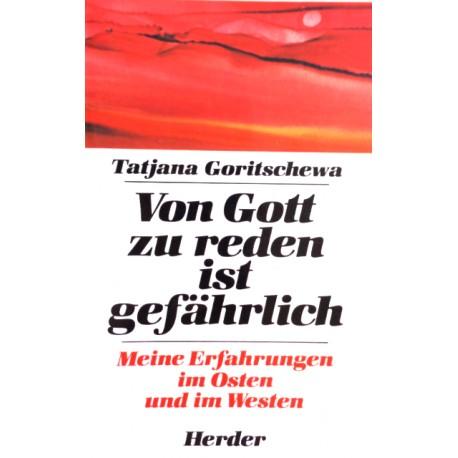 Von Gott zu reden ist gefährlich. Von Tatjana Goritschewa (1984).