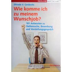 Wie komme ich zu meinem Wunschjob? Von Elfriede V. Gerdenits (2007).