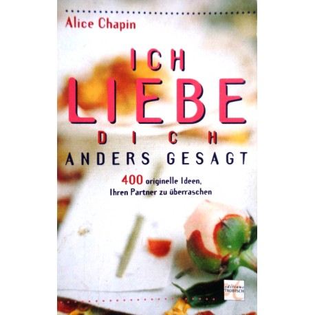 Ich liebe dich anders gesagt. Von Alice Chapin (1996).