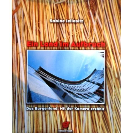Ein Land im Aufbruch. Das Burgenland. Von Sabine Jellasitz (1997).