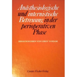Anästhesiologische und internistische Betreuung in der perioperativen Phase. Von Leroy Vandam (1990).