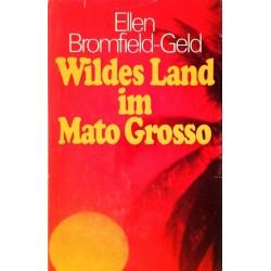 Wildes Land im Mato Grosso. Von Ellen Bromfield-Geld (1972).