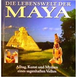 Die Lebenswelt der Maya. Von Timothy Laughton (1998).