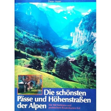 Die schönsten Pässe und Höhenstrassen der Alpen. Von Dieter Maier (1989).