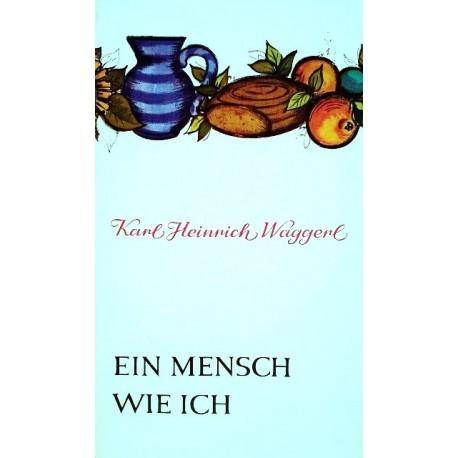Ein Mensch wie ich. Von Karl Heinrich Waggerl.