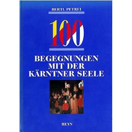 100 Begegnungen mit der Kärntner Seele. Von Bertl Petrei (1992).